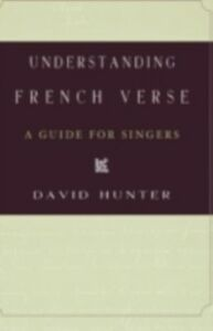 Ebook in inglese Understanding French Verse: A Guide for Singers Hunter, David