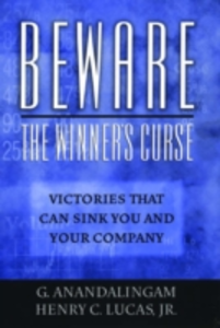 Ebook in inglese Beware the Winner's Curse: Victories that Can Sink You and Your Company Anandalingam, G. , Lucas, Henry C.