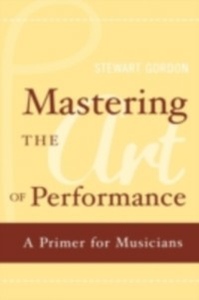 Ebook in inglese Mastering the Art of Performance: A Primer for Musicians Gordon, Stewart
