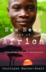 Ebook in inglese New News Out of Africa Uncovering Africa's Renaissance Hunter-Gault, Charlayne