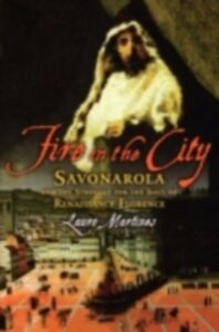Ebook in inglese Fire in the City: Savonarola and the Struggle for the Soul of Renaissance Florence Martines, Lauro