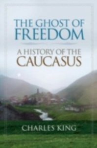 Ebook in inglese Ghost of Freedom: A History of the Caucasus King, Charles