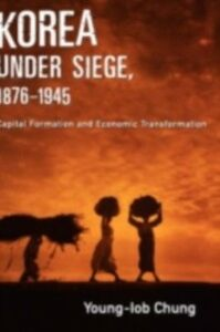 Ebook in inglese Korea under Siege, 1876-1945: Capital Formation and Economic Transformation Chung, Young-Iob