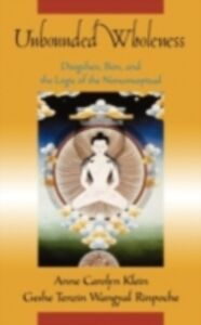Ebook in inglese Unbounded Wholeness: Dzogchen, Bon, and the Logic of the Nonconceptual Klein, Anne Carolyn , Wangyal, Tenzin