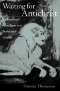 Foto Cover di Waiting for Antichrist: Charisma and Apocalypse in a Pentecostal Church, Ebook inglese di Damian Thompson, edito da Oxford University Press
