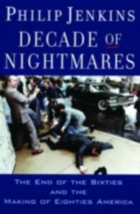 Foto Cover di Decade of Nightmares: The End of the Sixties and the Making of Eighties America, Ebook inglese di Philip Jenkins, edito da Oxford University Press, USA