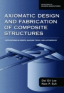 Ebook in inglese Axiomatic Design and Fabrication of Composite Structures: Applications in Robots, Machine Tools, and Automobiles Lee, Dai Gil , Suh, Nam Pyo