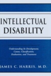 Ebook in inglese Intellectual Disability: Understanding Its Development, Causes, Classification, Evaluation, and Treatment Harris, James C.