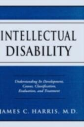 Intellectual Disability: Understanding Its Development, Causes, Classification, Evaluation, and Treatment