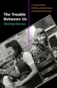 Ebook in inglese Trouble Between Us: An Uneasy History of White and Black Women in the Feminist Movement Breines, Winifred