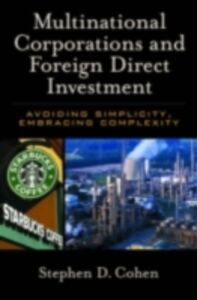 Ebook in inglese Multinational Corporations and Foreign Direct Investment: Avoiding Simplicity, Embracing Complexity Cohen, Stephen D.