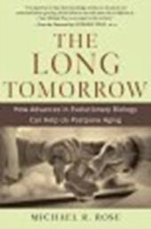 Long Tomorrow: How Advances in Evolutionary Biology Can Help Us Postpone Aging