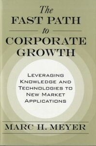 Foto Cover di Fast Path to Corporate Growth: Leveraging Knowledge and Technologies to New Market Applications, Ebook inglese di Marc H. Meyer, edito da Oxford University Press