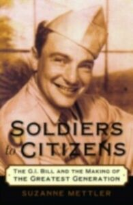 Foto Cover di Soldiers to Citizens: The G.I. Bill and the Making of the Greatest Generation, Ebook inglese di Suzanne Mettler, edito da Oxford University Press