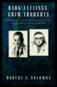 Ebook in inglese Dark Feelings, Grim Thoughts: Experience and Reflection in Camus and Sartre Solomon, Robert C.