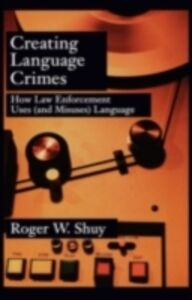Ebook in inglese Creating Language Crimes: How Law Enforcement Uses (and Misuses) Language Shuy, Roger W.