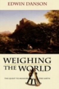 Ebook in inglese Weighing the World The Quest to Measure the Earth EDWIN, DANSON