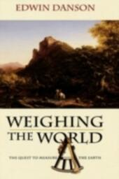 Weighing the World The Quest to Measure the Earth
