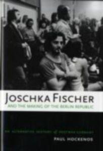 Ebook in inglese Joschka Fischer and the Making of the Berlin Republic: An Alternative History of Postwar Germany Hockenos, Paul