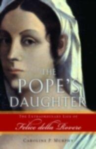 Foto Cover di Pope's Daughter: The Extraordinary Life of Felice della Rovere, Ebook inglese di Caroline P. Murphy, edito da Oxford University Press