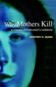 Ebook in inglese Why Mothers Kill: A Forensic Psychologist's Casebook McKee, Geoffrey R.