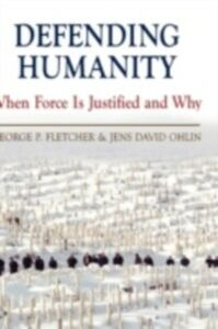 Ebook in inglese Defending Humanity: When Force is Justified and Why Fletcher, George P. , Ohlin, Jens David
