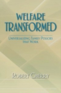 Ebook in inglese Welfare Transformed: Universalizing Family Policies That Work Cherry, Robert