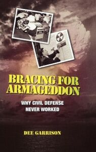 Ebook in inglese Bracing for Armageddon: Why Civil Defense Never Worked Garrison, Dee