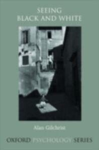 Foto Cover di Seeing Black and White, Ebook inglese di Alan Gilchrist, edito da Oxford University Press