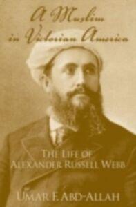 Foto Cover di Muslim in Victorian America: The Life of Alexander Russell Webb, Ebook inglese di Umar F. Abd-Allah, edito da Oxford University Press