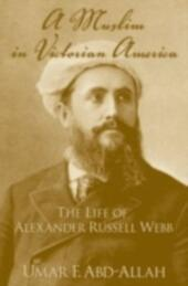 Muslim in Victorian America: The Life of Alexander Russell Webb
