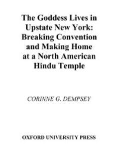 Foto Cover di Goddess Lives in Upstate New York: Breaking Convention and Making Home at a North American Hindu Temple, Ebook inglese di Corinne G. Dempsey, edito da Oxford University Press