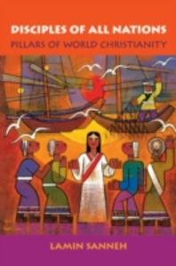 Ebook in inglese Disciples of All Nations: Pillars of World Christianity Sanneh, Lamin O.