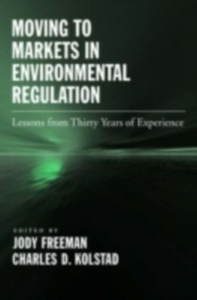 Ebook in inglese Moving to Markets in Environmental Regulation: Lessons from Twenty Years of Experience Freeman, Jody , Kolstad, Charles D.