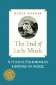 Ebook in inglese End of Early Music: A Period Performer's History of Music for the Twenty-First Century Haynes, Bruce