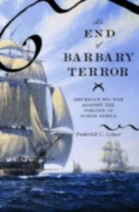 Ebook in inglese End of Barbary Terror: America's 1815 War against the Pirates of North Africa Leiner, Frederick C.