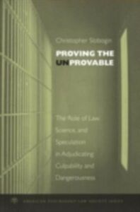Ebook in inglese Proving the Unprovable: The Role of Law, Science, and Speculation in Adjudicating Culpability and Dangerousness Slobogin, Christopher