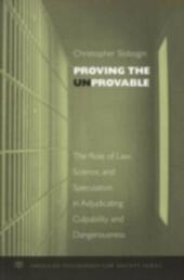 Proving the Unprovable: The Role of Law, Science, and Speculation in Adjudicating Culpability and Dangerousness