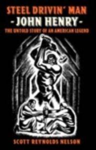 Ebook in inglese Steel Drivin' Man: John Henry: the Untold Story of an American Legend Nelson, Scott Reynolds
