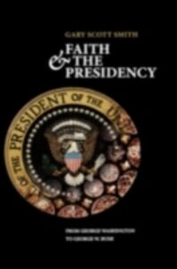 Ebook in inglese Faith and the Presidency From George Washington to George W. Bush Smith, Gary Scott