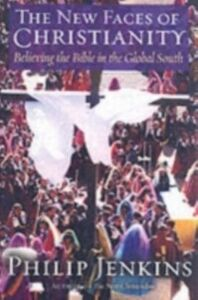 Ebook in inglese New Faces of Christianity: Believing the Bible in the Global South Jenkins, Philip