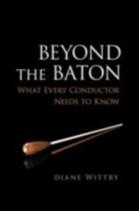 Foto Cover di Beyond the Baton: What Every Conductor Needs to Know, Ebook inglese di Diane Wittry, edito da Oxford University Press