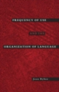 Ebook in inglese Frequency of Use and the Organization of Language Bybee, Joan