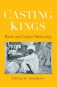 Foto Cover di Casting Kings: Bards and Indian Modernity, Ebook inglese di Jeffrey G. Snodgrass, edito da Oxford University Press
