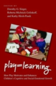 Ebook in inglese Play = Learning: How Play Motivates and Enhances Children's Cognitive and Social-Emotional Growth -, -