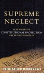 Foto Cover di Supreme Neglect: How to Revive Constitutional Protection For Private Property, Ebook inglese di Richard A. Epstein, edito da Oxford University Press