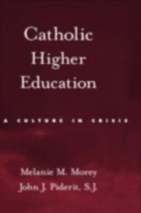 Ebook in inglese Catholic Higher Education: A Culture in Crisis Morey, Melanie M. , Piderit, John J.