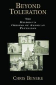 Foto Cover di Beyond Toleration The Religious Origins of American Pluralism, Ebook inglese di BENEKE CHRIS, edito da Oxford University Press