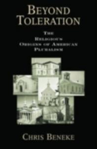 Ebook in inglese Beyond Toleration The Religious Origins of American Pluralism CHRIS, BENEKE