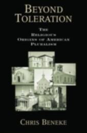 Beyond Toleration The Religious Origins of American Pluralism